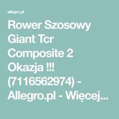 Rower Szosowy Giant Tcr Composite 2 Okazja !!! (7116562974) - Allegro.pl - Więcej niż aukcje.