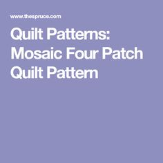 Quilt Patterns: Mosaic Four Patch Quilt Pattern