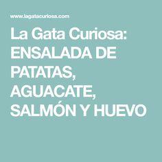 La Gata Curiosa: ENSALADA DE PATATAS, AGUACATE, SALMÓN Y HUEVO