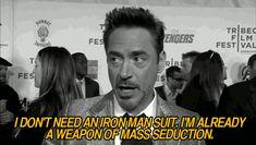 "Iron Man, Robert Downey Jr. ..""I don't need an Iron Man suit. I'm already a weapon of mass seduction"""