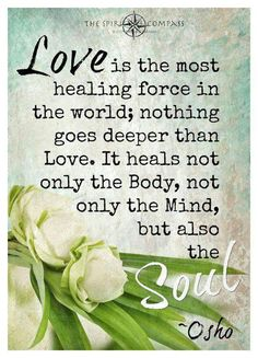 Love is the most healing force in the world ~ nothing goes deeper than Love ~ It heals not only the Body ~ not only the Mind ~ but also the Soul ~❇~ Osho ༺♡༻ WILD WOMAN SISTERHOOD™ Image Positive, Positive Thoughts, Positive Quotes, Affirmations, Love Psychic, E Mc2, Psychic Readings, Tantra, Encouragement Quotes