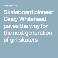 Skateboard pioneer Cindy Whitehead paves the way for the next generation of girl skaters