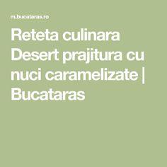 Reteta culinara Desert prajitura cu nuci caramelizate   Bucataras Tortellini, Caramel, Math, Food, Kitchens, Sticky Toffee, Candy, Math Resources, Essen