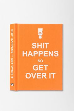 Shit Happens . I serious need this book