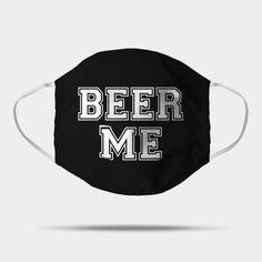 Beer Me, funny mask, beer mask, funny beer quote. ---------------------- TAGS: coronavirus, convid-19, protection mask,corona virus, face mask, Gesichtsmaske, Schutzmaske, mascara facial, mascara de proteccion,masque de protection, masque facial, tapa boca, tapabocas, cubrebocas :) .............................