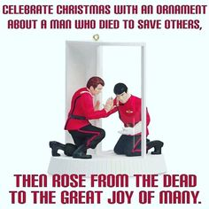 Celebrate Christmas with an ornament about a man who died to save others then rose from the dead to the great joy of many. The needs of the many outweigh the needs of the few.