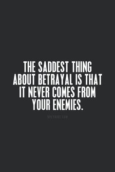 Betrayal. It is indeed sad but so true.