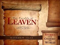 """Matthew 33 He spoke another parable to them, """"The kingdom of heaven is like leaven, which a woman took and hid in three [a]pecks of flour until it was al… Parables Of Jesus, Kingdom Of Heaven"""