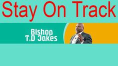 Td Jakes Sermons 2016 On The Potters House With Td Jakes 2016, Stay On Track