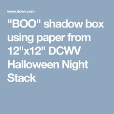 """""""BOO"""" shadow box using paper from 12""""x12"""" DCWV Halloween Night Stack"""