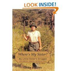 Where's My Sister?: My Little Sister's Struggle with Addiction,Adoption,and Mental Illness: Linda Burden: 9781462003822: Amazon.com: Books