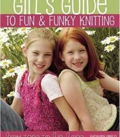 Girl'S Guide To Fun And Funky Knitting: From Tops To Flip-Flops PDF