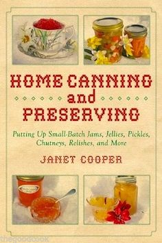 Home Canning and Preserving Putting Up Small Batch Jams ,Jellies, Pickles, Chutneys, Relishes and More  ~ New Release !