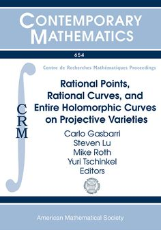 Rational points, rational curves, and entire holomorphic curves on projective varieties : CRM short thematic program, June 3-28, 2013, Centre de Recherches Mathematiques, Universite de Montreal, Quebec, Canada / Carlo Gasbarri, Steven Lu, Mike Roth, Yuri Tschinkel, editors. 2015. Máis información: http://bookstore.ams.org/conm-654