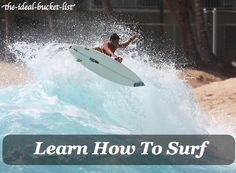 learn how to surf..... i dont even know how to swim