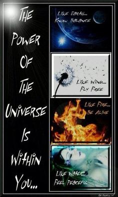 The power of the universe is within you. Like earth. know balance. Like wind. Like fire. be alive. Like water. Magick, Witchcraft, Reiki, Feng Shui, 4 Elements, Meditation, Spiritual Inspiration, Book Of Shadows, Mother Earth