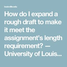 How do I expand a rough draft to make it meet the assignment's length requirement? — University of Louisville Writing Center