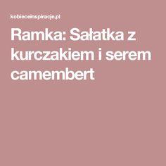 Ramka: Sałatka z kurczakiem i serem camembert Dessert Drinks, Desserts, Orzo, Salads, Food And Drink, Dishes, Cooking, Recipes, Polish