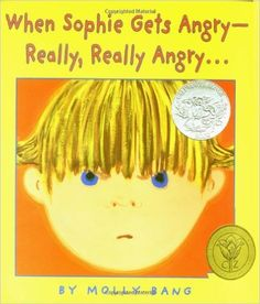 When Sophie gets angry--really, really angry... / by Molly Bang. Caldecott Honor Book.