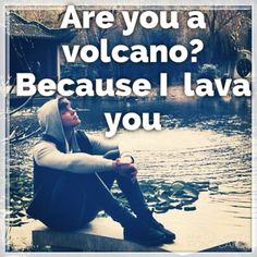 Stay strong, volcanoes, because I lava you all! - Little Me xxx