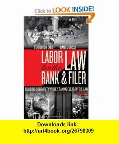 Labor Law for the Rank  Filer Building Solidarity While Staying Clear of the Law (9781604864199) Daniel Gross, Staughton Lynd , ISBN-10: 1604864192  , ISBN-13: 978-1604864199 ,  , tutorials , pdf , ebook , torrent , downloads , rapidshare , filesonic , hotfile , megaupload , fileserve
