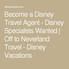 Become a Disney Travel Agent - Disney Specialists Wanted | Off to Neverland Travel - Disney Vacations