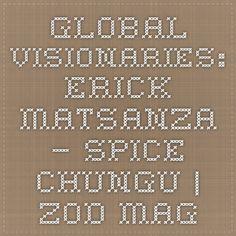 Global Visionaries: Erick Matsanza – Spice Chungu   ZOD Mag