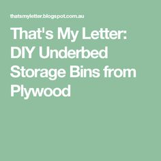 That's My Letter: DIY Underbed Storage Bins from Plywood