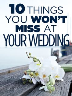 10 Things You Won't Miss At Your Wedding