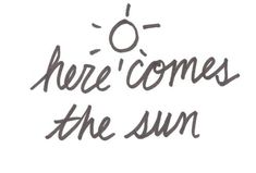 Here comes the sun, here comes the sun..   and I say..   it's alright☀︎☀︎
