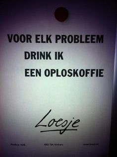 Voor elk probleem drink in een oploskoffie Words Quotes, Me Quotes, Funny Quotes, Sayings, Qoutes, Dutch Words, Language Quotes, Dutch Quotes, One Liner
