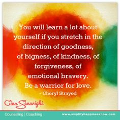 """be a warrior for love.""  Cheryl Strayed quote www.amplifyhappinessnow.com"