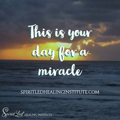 This is your day for a miracle