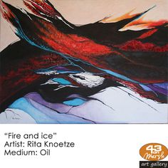 """""""Fire and Ice"""" Oil on canvas by Rita Knoetze Contact 43 on Marsh should you be interested in a work: 083 390 8000 Fire And Ice, Artist Painting, Oil Paintings, Oil On Canvas, Art Gallery, Art Museum, Painted Canvas, Fine Art Gallery, Art Oil"""