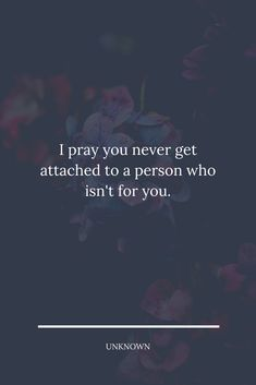 I pray you never get attached to a person who isn't for you. Losing Friends, Losing Me, Lessons Learned In Life, I Pray, You Never, Me Quotes, Feeling Quotes, Lost, Feelings