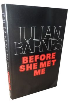 BARNES, Julian. BEFORE SHE MET ME