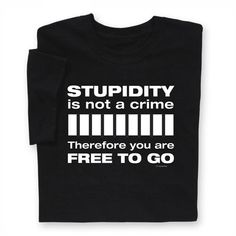 Stupidity Not A Crime T-shirt