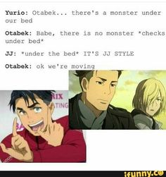 If I saw that under the bed I would happy, but then I would agree with Otabek!>>> I need to learn how to tell the two of them apart...