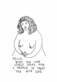 Olá, corpo. Você parece lindo hoje, e eu prometo te tratar com amor.