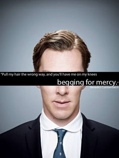 Benedict Cumberbatch. I have only one question what happens if i pull it the right way?