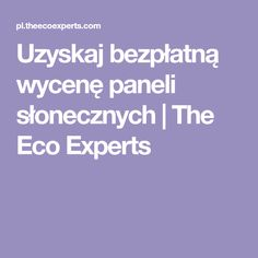 Uzyskaj bezpłatną wycenę paneli słonecznych | The Eco Experts