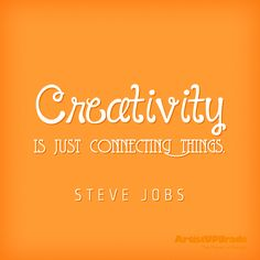 """""""Creativity is just connecting things."""" — Steve Jobs #Creativity #Quote #Design"""