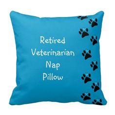 Retired Veterinarian Nap Pillow http://www.zazzle.com/retired_veterinarian_nap_pillow-189270083106478216?rf=238282136580680600* $34.95