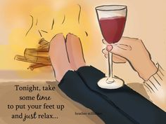 Tonight, take some time to put your feet up and just relax. Wine Quotes, Art Quotes, Inspirational Quotes, Motivational Quotes, Girly Quotes, Happy Quotes, Rose Hill Designs, Positive Quotes For Women, Hello Weekend