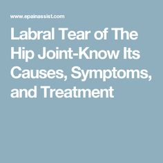 Labral Tear of The Hip Joint-Know Its Causes, Symptoms, and Treatment