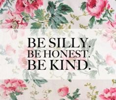 Quotes | Be Silly. Be Honest. Be Kind.