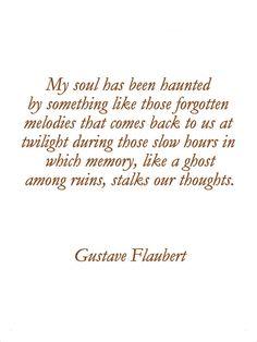 """My soul has been haunted ..."" -Gustave Flaubert"