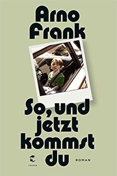 So, und jetzt kommst du: Roman: Amazon.de: Arno Frank: Bücher