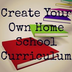   Creating Your Own Home School Curriculum / http://www.oursmallhours.com/2011/08/creating-your-own-home-school-curriculum.html