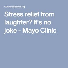 Stress relief from laughter? It's no joke - Mayo Clinic
